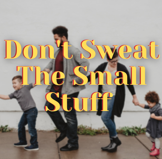 Don't Sweat The Small Stuff When Homeschooling